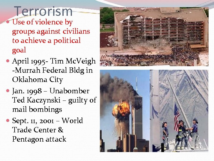 Terrorism Use of violence by groups against civilians to achieve a political goal April