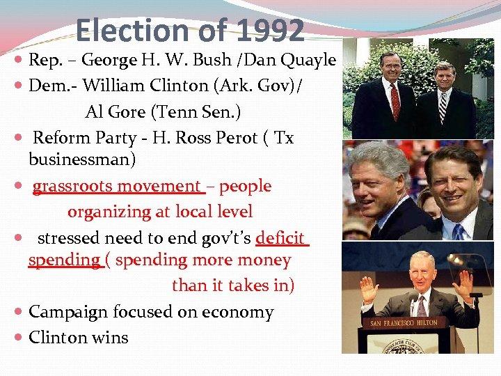 Election of 1992 Rep. – George H. W. Bush /Dan Quayle Dem. - William