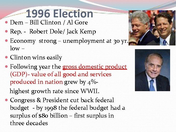 1996 Election Dem – Bill Clinton / Al Gore Rep. - Robert Dole/ Jack