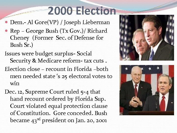 2000 Election Dem. - Al Gore(VP) / Joseph Lieberman Rep – George Bush (Tx