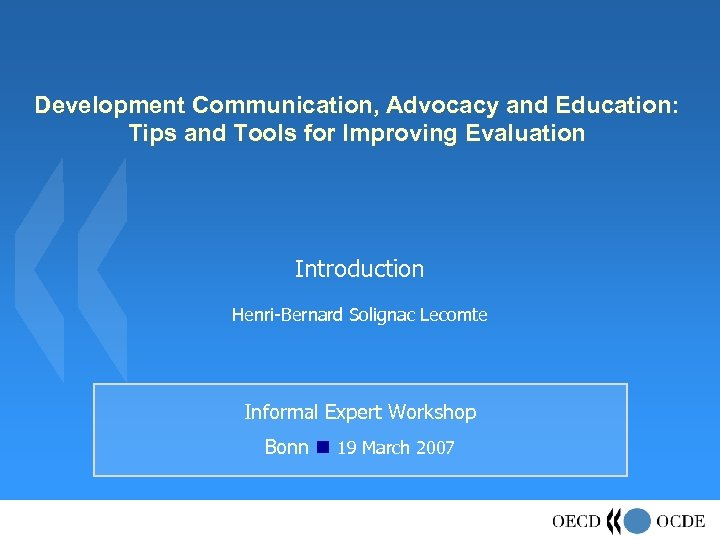 Development Communication, Advocacy and Education: Tips and Tools for Improving Evaluation Introduction Henri-Bernard Solignac