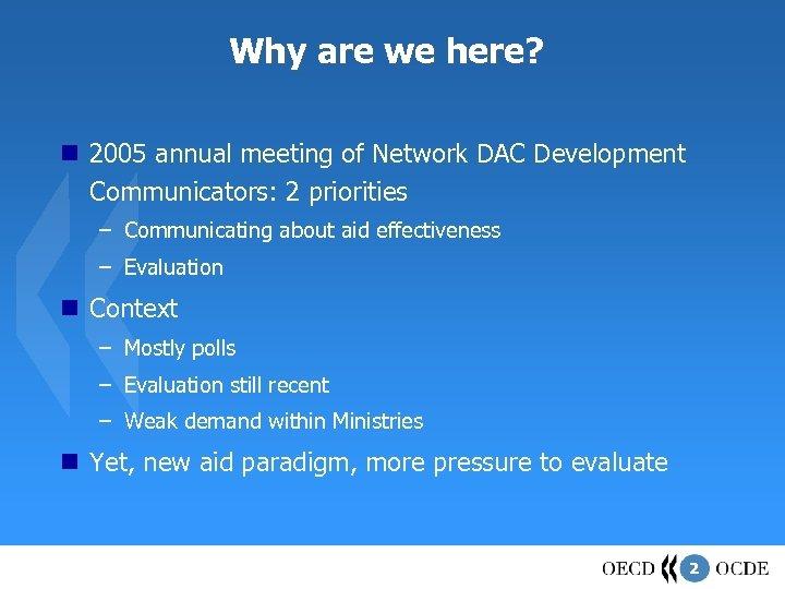 Why are we here? 2005 annual meeting of Network DAC Development Communicators: 2 priorities