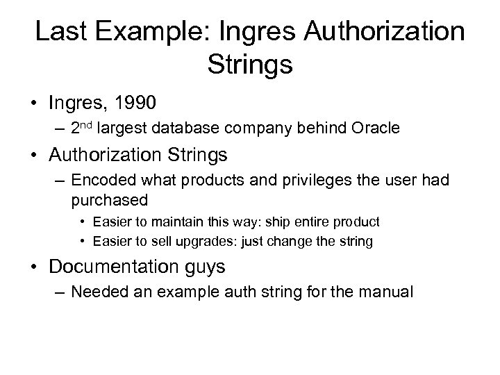 Last Example: Ingres Authorization Strings • Ingres, 1990 – 2 nd largest database company