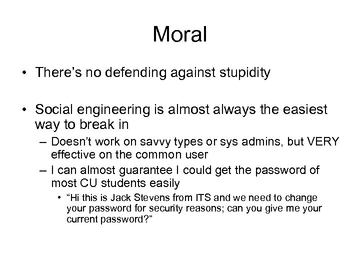 Moral • There's no defending against stupidity • Social engineering is almost always the