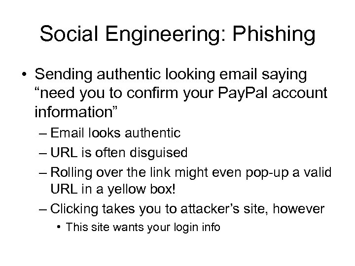 "Social Engineering: Phishing • Sending authentic looking email saying ""need you to confirm your"