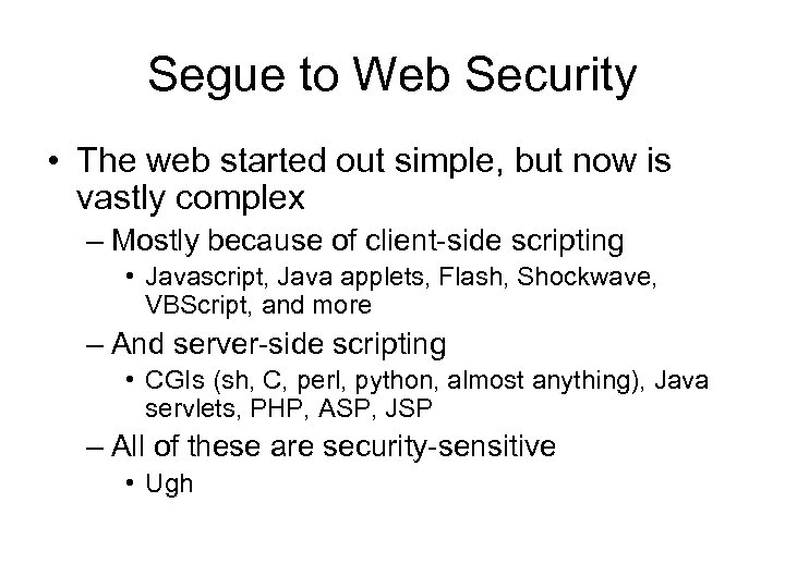 Segue to Web Security • The web started out simple, but now is vastly