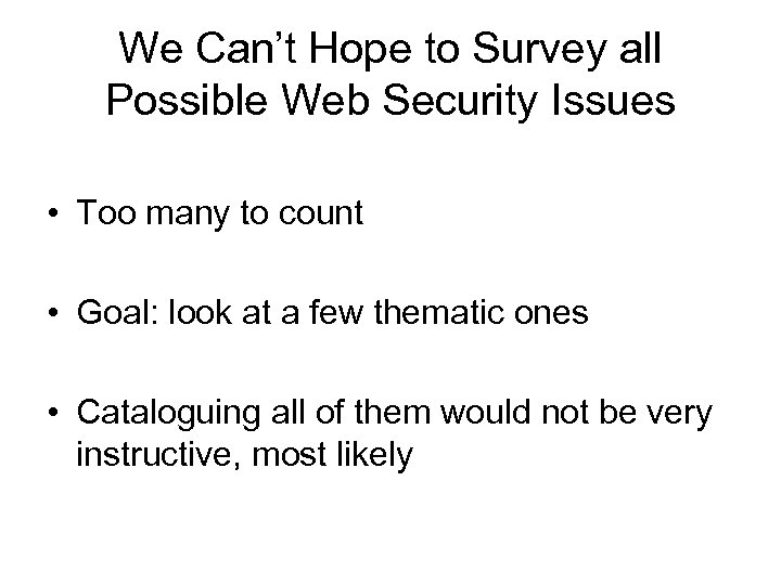 We Can't Hope to Survey all Possible Web Security Issues • Too many to