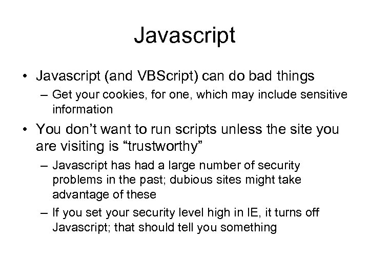 Javascript • Javascript (and VBScript) can do bad things – Get your cookies, for