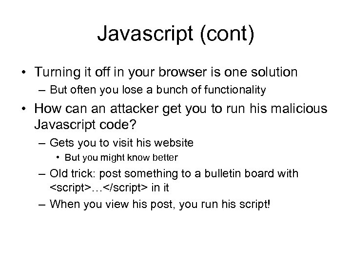Javascript (cont) • Turning it off in your browser is one solution – But