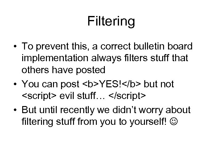 Filtering • To prevent this, a correct bulletin board implementation always filters stuff that