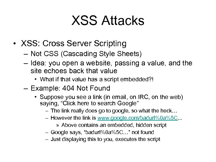 XSS Attacks • XSS: Cross Server Scripting – Not CSS (Cascading Style Sheets) –