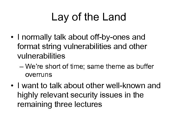 Lay of the Land • I normally talk about off-by-ones and format string vulnerabilities