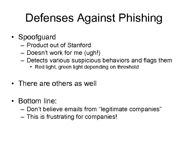 Defenses Against Phishing • Spoofguard – Product out of Stanford – Doesn't work for
