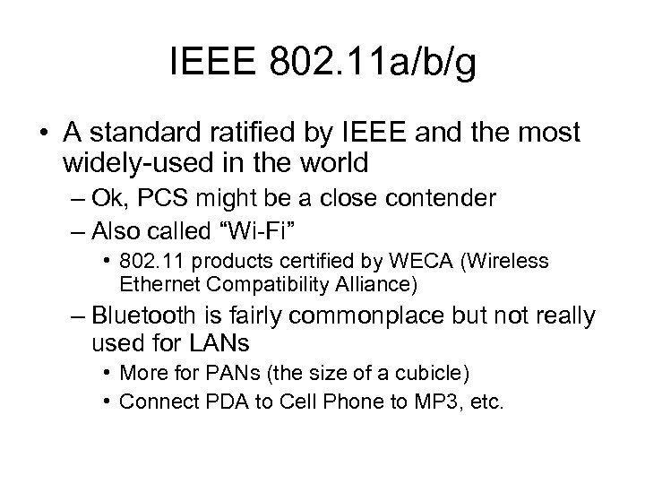 IEEE 802. 11 a/b/g • A standard ratified by IEEE and the most widely-used