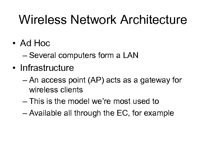 Wireless Network Architecture • Ad Hoc – Several computers form a LAN • Infrastructure
