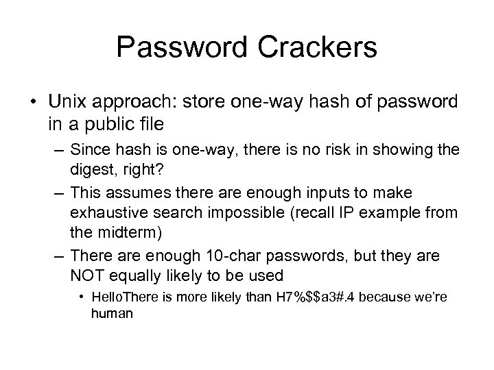 Password Crackers • Unix approach: store one-way hash of password in a public file