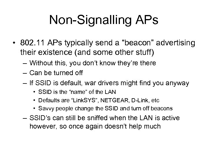 "Non-Signalling APs • 802. 11 APs typically send a ""beacon"" advertising their existence (and"