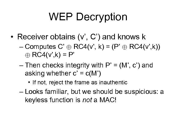 WEP Decryption • Receiver obtains (v', C') and knows k – Computes C' ©