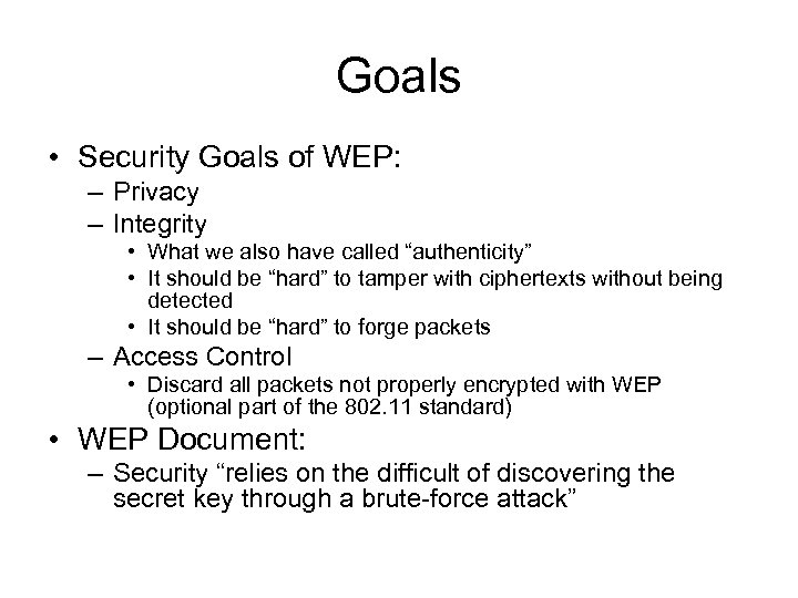 Goals • Security Goals of WEP: – Privacy – Integrity • What we also