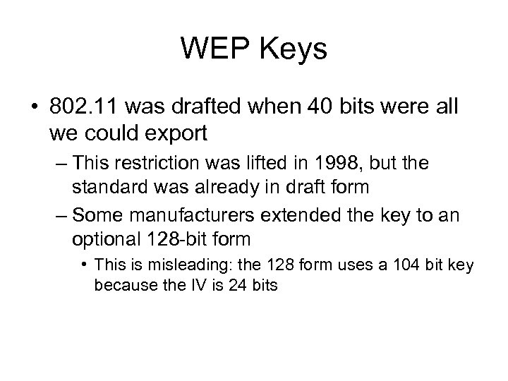 WEP Keys • 802. 11 was drafted when 40 bits were all we could