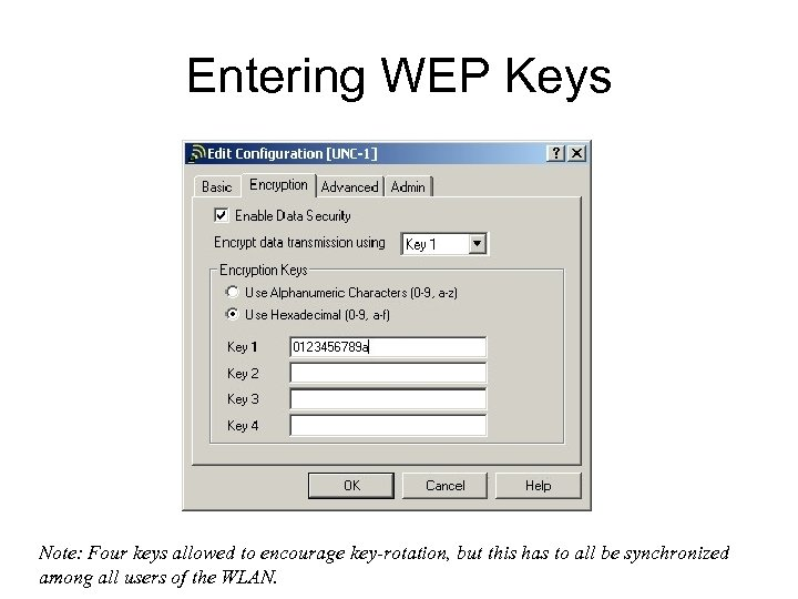 Entering WEP Keys Note: Four keys allowed to encourage key-rotation, but this has to