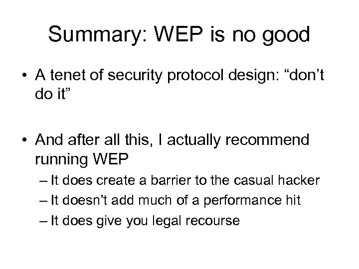 "Summary: WEP is no good • A tenet of security protocol design: ""don't do"