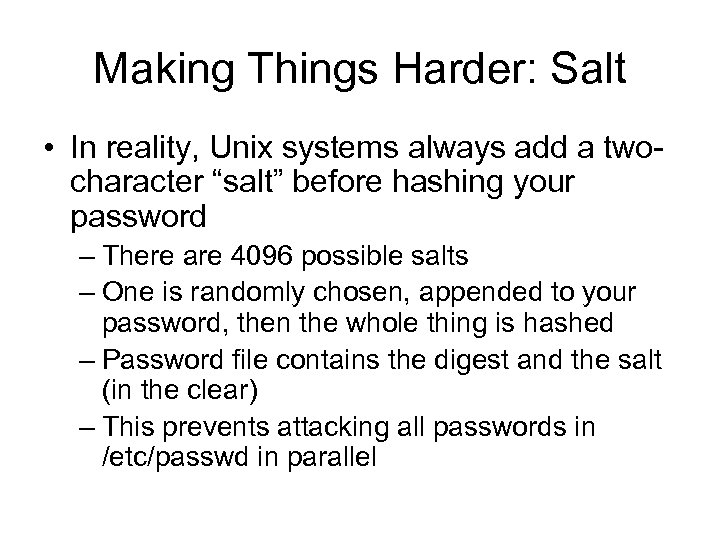"Making Things Harder: Salt • In reality, Unix systems always add a twocharacter ""salt"""