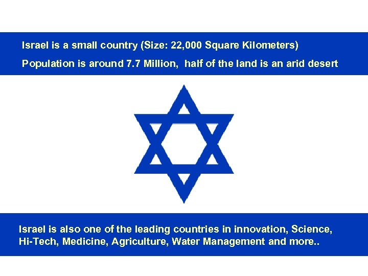 Israel is a small country (Size: 22, 000 Square Kilometers) Population is around 7.