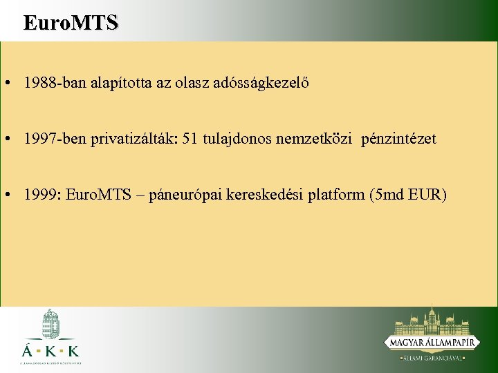 Euro. MTS • 1988 -ban alapította az olasz adósságkezelő • 1997 -ben privatizálták: 51