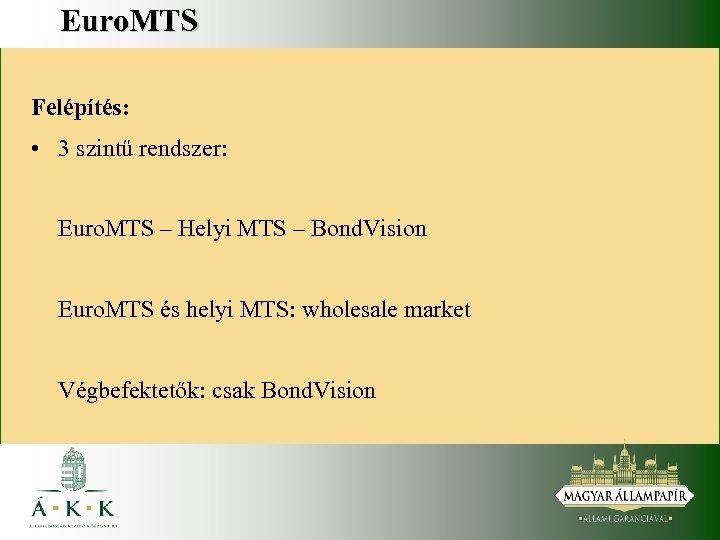 Euro. MTS Felépítés: • 3 szintű rendszer: Euro. MTS – Helyi MTS – Bond.