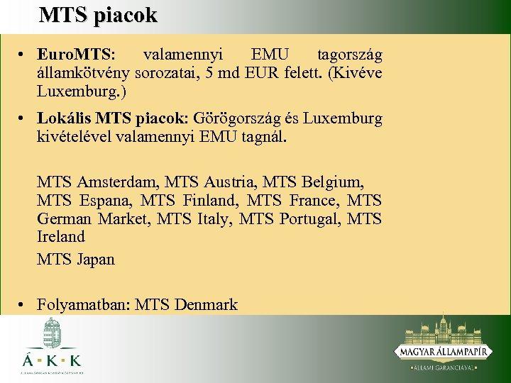 MTS piacok • Euro. MTS: valamennyi EMU tagország államkötvény sorozatai, 5 md EUR felett.