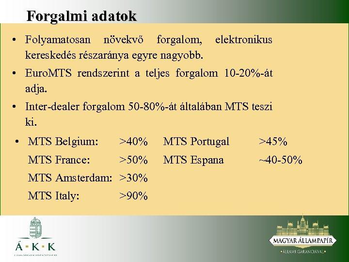 Forgalmi adatok • Folyamatosan növekvő forgalom, elektronikus kereskedés részaránya egyre nagyobb. • Euro. MTS