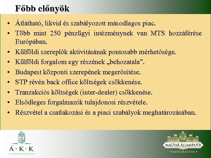 Főbb előnyök • Átlátható, likvid és szabályozott másodlagos piac. • Több mint 250 pénzügyi