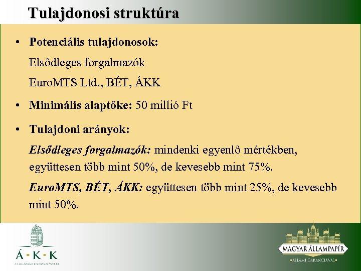 Tulajdonosi struktúra • Potenciális tulajdonosok: Elsődleges forgalmazók Euro. MTS Ltd. , BÉT, ÁKK •