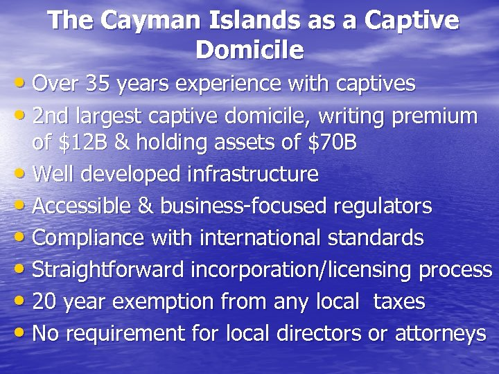 The Cayman Islands as a Captive Domicile • Over 35 years experience with captives