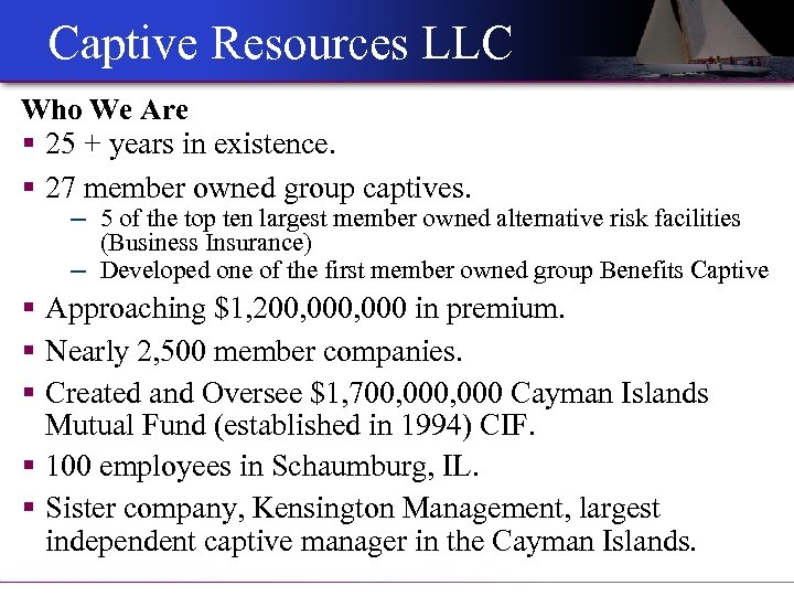 Captive Resources LLC Who We Are § 25 + years in existence. § 27
