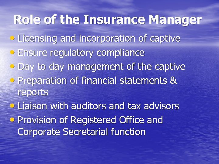 Role of the Insurance Manager • Licensing and incorporation of captive • Ensure regulatory