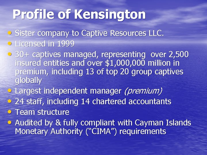 Profile of Kensington • Sister company to Captive Resources LLC. • Licensed in 1999