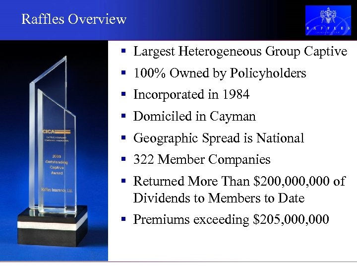 Raffles Overview § Largest Heterogeneous Group Captive § 100% Owned by Policyholders § Incorporated