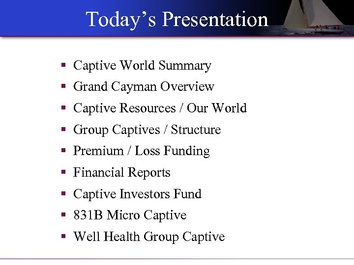Today's Presentation § Captive World Summary § Grand Cayman Overview § Captive Resources /