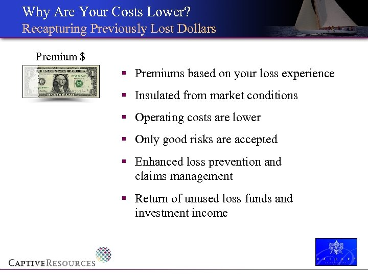 Why Are Your Costs Lower? Recapturing Previously Lost Dollars Premium $ § Premiums based