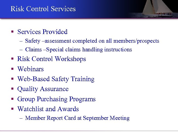 Risk Control Services § Services Provided – Safety –assessment completed on all members/prospects –