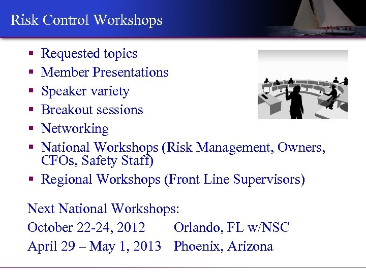 Risk Control Workshops § § § Requested topics Member Presentations Speaker variety Breakout sessions