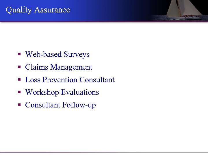 Quality Assurance § Web-based Surveys § Claims Management § Loss Prevention Consultant § Workshop