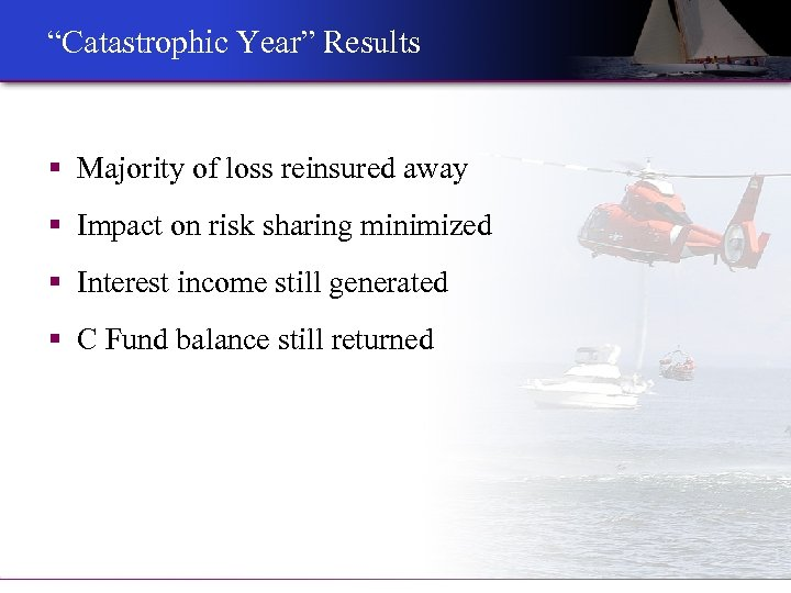"""Catastrophic Year"" Results § Majority of loss reinsured away § Impact on risk sharing"