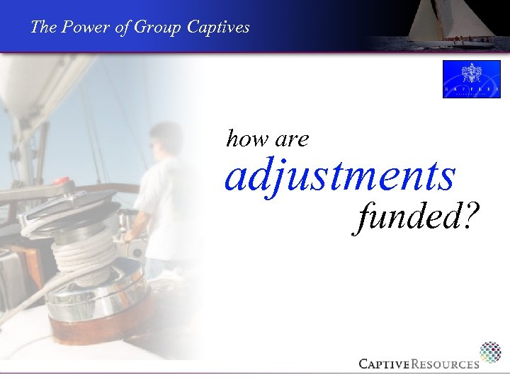 The Power of Group Captives how are adjustments funded?