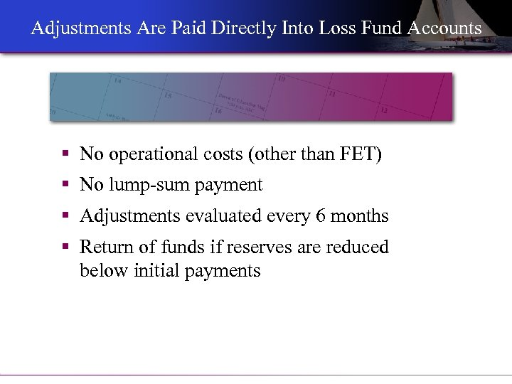 Adjustments Are Paid Directly Into Loss Fund Accounts § No operational costs (other than