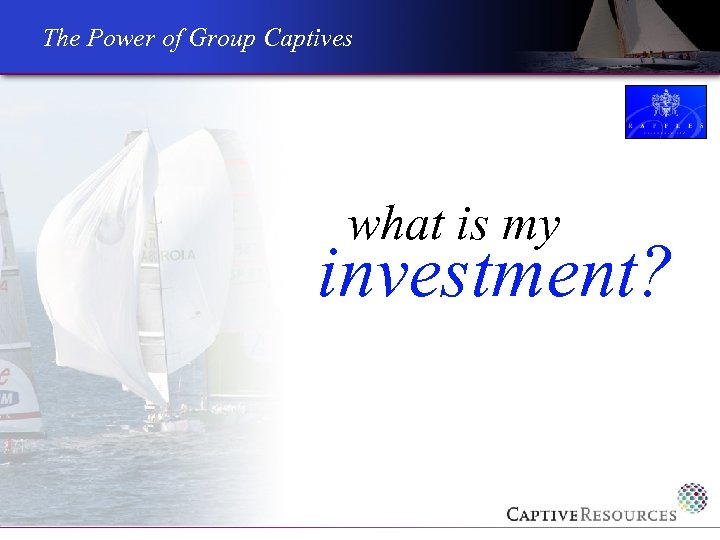 The Power of Group Captives what is my investment?
