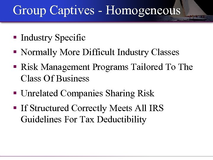 Group Captives - Homogeneous § Industry Specific § Normally More Difficult Industry Classes §