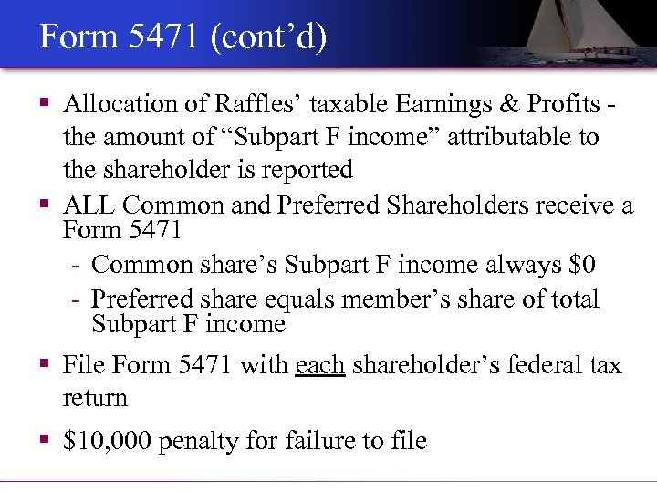 Form 5471 (cont'd) § Allocation of Raffles' taxable Earnings & Profits the amount of